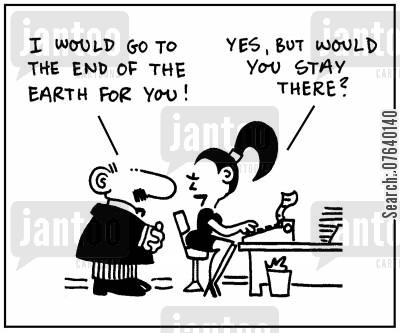 office romance cartoon humor: 'I would go to the end of the world for you.' - 'Yes, but would you stay there?'