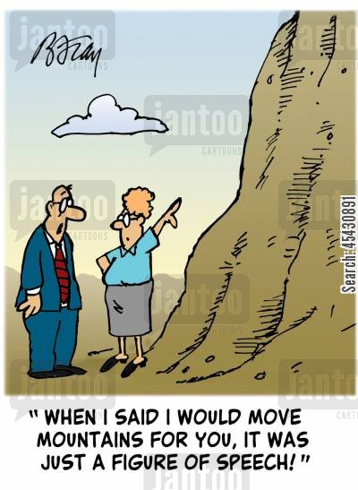 figure of speech cartoon humor: 'When I said I would move mountains for you, it was just a figure of speech!'