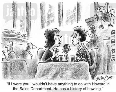sales department cartoon humor: 'If I were you I wouldn't have anything to do with Howard in the Sales Department. He has a history of bowling.'