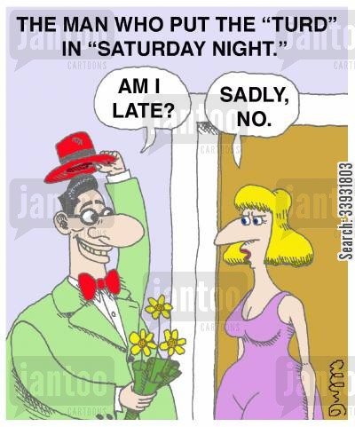 saturday cartoon humor: The man who put the 'turd' in Saturday night.