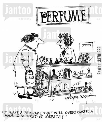 overpowered cartoon humor: 'I want a perfume that will overpower a man. I'm tired of karate!'