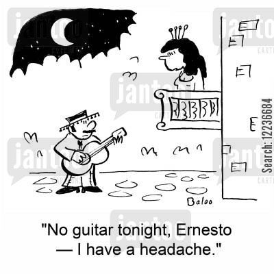 guitaring cartoon humor: 'No guitar tonight, Ernesto -- I have a headache.'