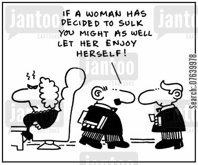 dating advise cartoon humor: 'If a woman has decided to sulk you might as well let her enjoy herself.'