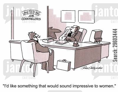 job hunting cartoon humor: 'I'd like something that would sound impressive to woman.'