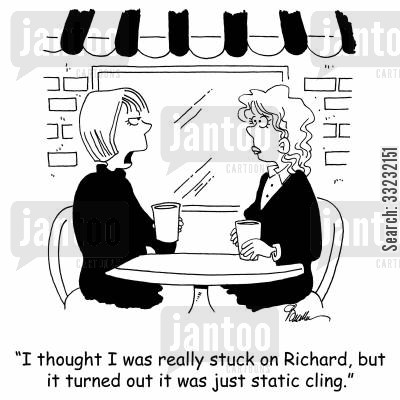 static cling cartoon humor: 'I thought I was really stuck on Richard, but it turned out it was just static cling.'