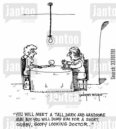 attractive doctors cartoon humor: 'You will meet a tall, dark and handsome man, but you will dump him for a short, chubby, goofy looking doctor.'
