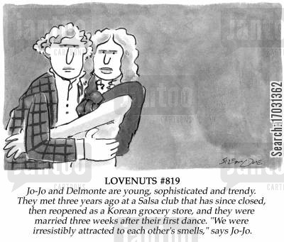 salsa cartoon humor: LOVENUTS: 'We were irresistibly attracted to each other's smells,' says Jo-Jo.