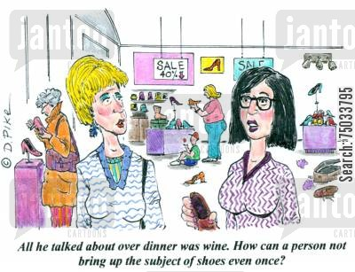 apparel cartoon humor: 'All he talked about over dinner was wine. How can a person not bring up the subject of shoes even once?'