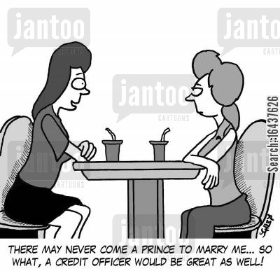 shallow cartoon humor: 'There may never come a prince to marry me... so what, a credit officer would be great as well!'