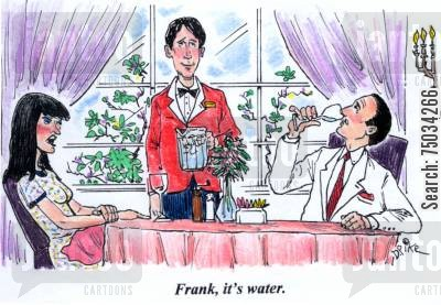 snobbery cartoon humor: 'Frank, it's water.'