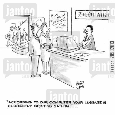 lost suitcase cartoon humor: 'According to our computer your luggage is currently orbiting saturn.'