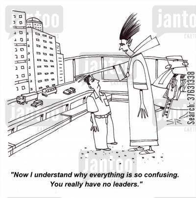 paranormal cartoon humor: 'Now I understand why everything is so confusing, You really have no leaders,'