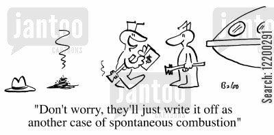 spontaneous combustion cartoon humor: Don't worry, they'll just write it off as another case of spontaneous combustion