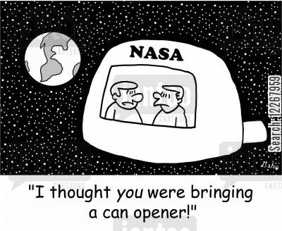 bringing cartoon humor: NASA, 'I thought YOU were bringing a can opener!'