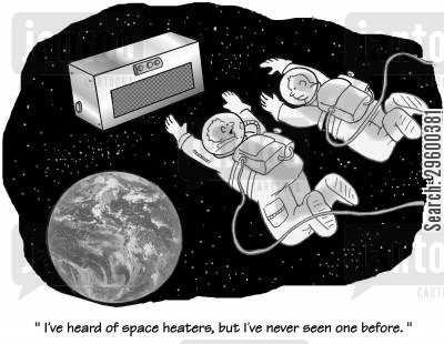 outer space cartoon humor: 'I've heard of space heaters, but I've never seen one before.'