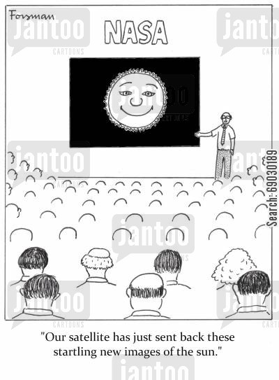 happy face cartoon humor: 'Our satellite has just sent back these startling new images of the sun.'