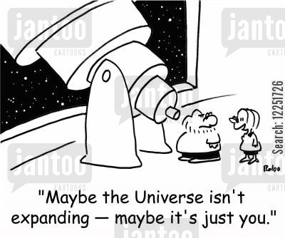 expanding cartoon humor: 'Maybe the Universe isn't expanding -- maybe it's just you.'