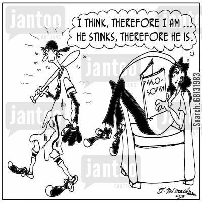 major league cartoon humor: 'I think, therefore I am. He stinks, therefore he is.'