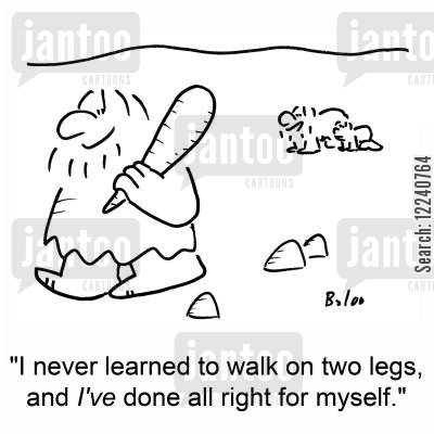two legs cartoon humor: 'I never learned to walk on two legs, and I've done all right for myself.'