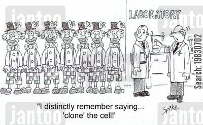clones cartoon humor: 'I distinctly remember saying 'clone' the cell!'