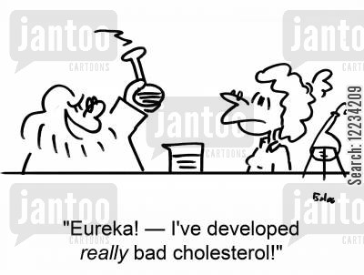 bad cholesterol cartoon humor: 'Eureka! I've developed really bad cholesterol!'