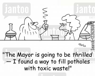 chuckholes cartoon humor: 'The Mayor is going to be thrilled -- I found a way to fill potholes with toxic waste!'