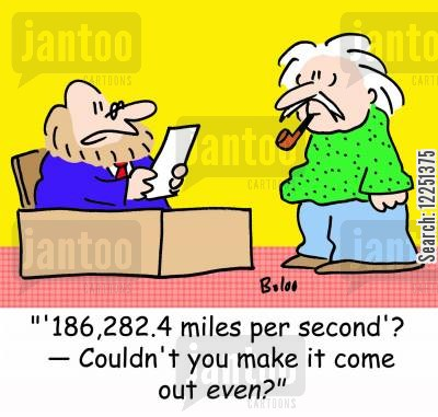 second cartoon humor: '186,282.4 miles per second'? -- Couldn't you make it come out even?'