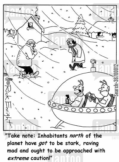 space traveller cartoon humor: '...Inhabitants north of the planet have got to be stark, raving mad...'