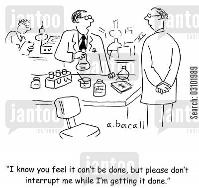 sceptical cartoon humor: 'I know you feel it can't be done, but please don't interrupt me while I'm getting it done.'