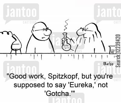experimenttation cartoon humor: 'Good work, Spitzkopf, but you're supposed to say 'Eureka,' not 'Gotcha.''