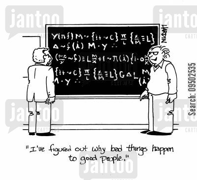 scientific formula cartoon humor: 'I've figured out why bad things happen to good people.'