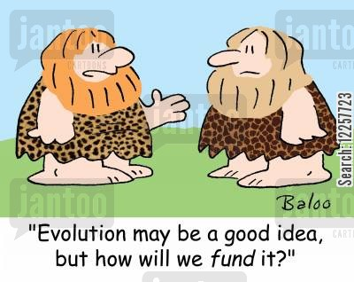 fund cartoon humor: 'Evolution may be a good idea, but how will we FUND it?'