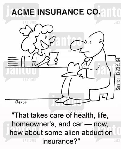 abduct cartoon humor: 'That takes care of health, life, homeowner's, and car -- now, how about some alien abduction insurance?'
