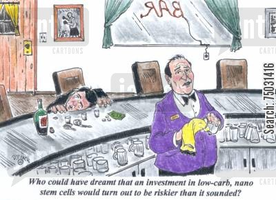 stem cell cartoon humor: 'Who could have dreamt that an investment in low-carb, nano stem cells would turn out to be riskier than it sounded?'