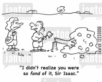 theory of gravity cartoon humor: 'I didn't realize you were so fond of it, Sir Isaac.'