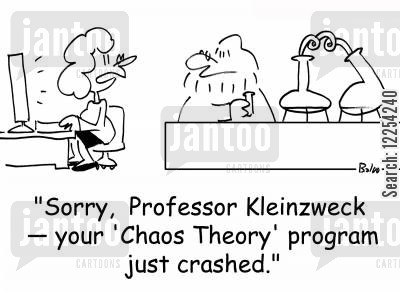 chaos theory cartoon humor: 'Sorry, Professor Kleinzweck -- your 'Chaos Theory' program just crashed.'