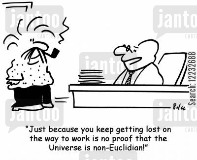 mats cartoon humor: 'Just because you keep getting lost on the way to work is no proof that the Universe is non-Euclidean!'