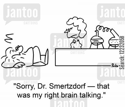 right brain cartoon humor: 'Sorry, Dr. Schmertzdorf — that was my right brain talking.'