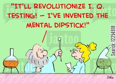 revolutionize cartoon humor: 'It'll revolutionize I. Q. testing! -- I've invented the mental dipstick!'