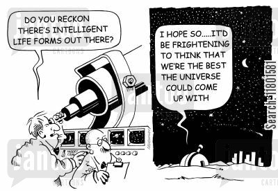 life forms cartoon humor: Do you reckon there are intelligent life forms out there?