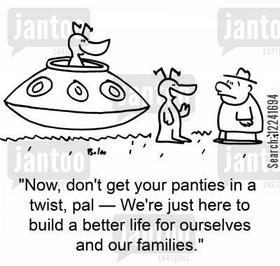 better life cartoon humor: 'Now, don't get your panties in a twist, pal -- We're just here to build a better life for ourselves and our families.'