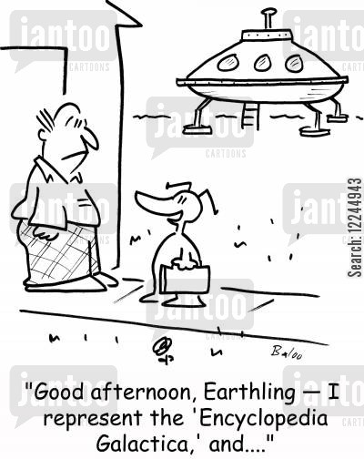 galactica cartoon humor: 'Good afternoon, Earthling -- I represent the 'Encyclopedia Galactica,' and....'
