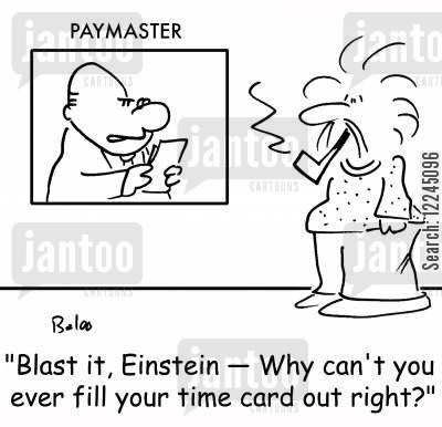 paymasters cartoon humor: 'Blast it, Einstein -- Why can't you ever fill your time card out right?'