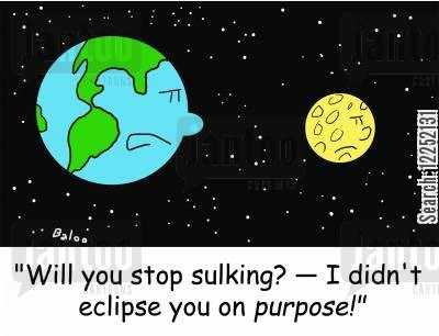 eclipse cartoon humor: 'Will you stop sulking? -- I didn't eclipse you on purpose!'