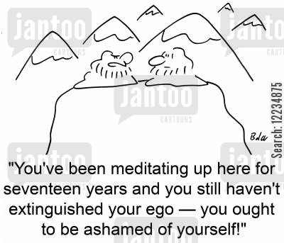 extinguish cartoon humor: 'You've been meditating up here for seventeen years and you still haven't extinguished your ego -- you ought to be ashamed of yourself!'