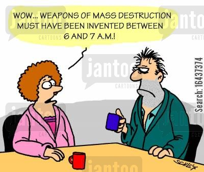 nuclear weapons cartoon humor: 'Wow... weapons of mass destruction must have been invented between 6 and 7 A.M.!'
