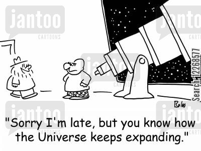 cosmologist cartoon humor: 'Sorry I'm late, but you know how the Universe keeps expanding,'