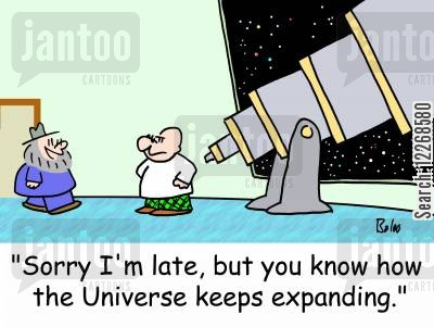 cosmologist cartoon humor: 'Sorry I'm late, but you know how the Universe keeps expanding.'