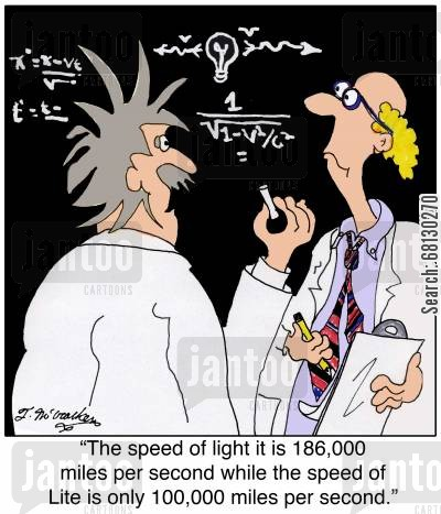 reduced fat cartoon humor: The speed of light it is 186,000 miles per second while the speed of Lite is only 100,000 miles per second.