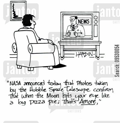 star gazing cartoon humor: 'NASA announced today that photos taken by the Hubble Space Telescope confirm that when the moon hits your eye like a big pizza pie: That's Amore`.'
